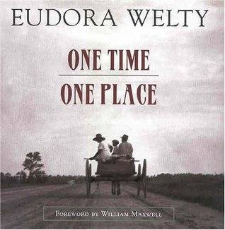 One Time, One Place: Mississippi in the Depression by William Maxwell, Eudora Welty