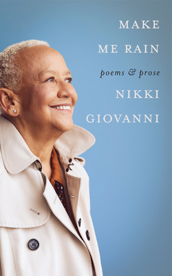 Make Me Rain: Poems & Prose by Nikki Giovanni