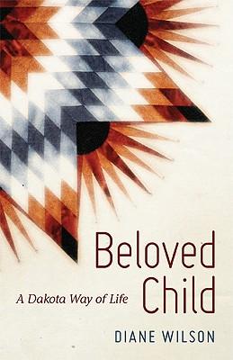 Beloved Child: A Dakota Way of Life by Diane Wilson