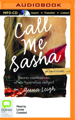 Call Me Sasha: Secret Confessions of an Australian Callgirl by Louise Crawford, Geena Leigh
