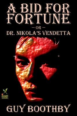 A Bid for Fortune or Dr Nikola's Vendetta by Guy Newell Boothby
