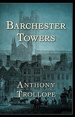 Barchester Towers Illustrated by Anthony Trollope