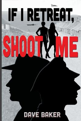If I Retreat, Shoot Me by Dave Baker