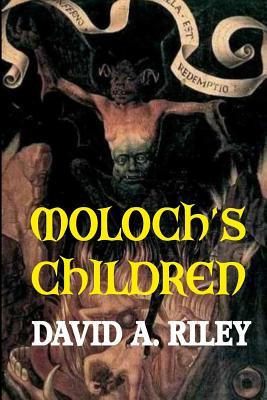 Moloch's Children by David A. Riley