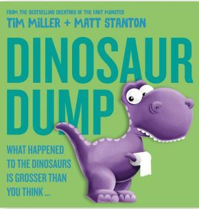 Dinosaur Dump: What Happened to the Dinosaurs Is Grosser than You Think (Fart Monster and Friends) by Matt Stanton, Tim Miller