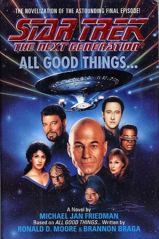 All Good Things... by Brannon Braga, Michael Jan Friedman, Ronald D. Moore