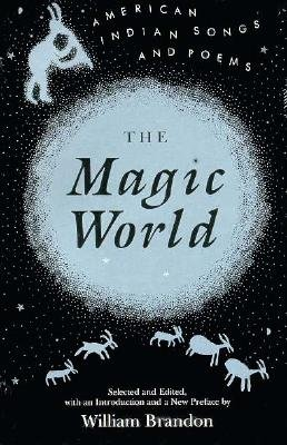 Magic World: American Indian Songs and Poems by William Brandon