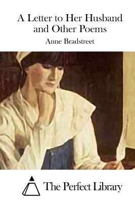 A Letter to Her Husband and Other Poems by Anne Bradstreet