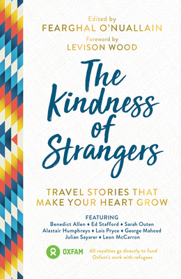 The Kindness of Strangers: Travel Stories That Make Your Heart Grow by Fearghal O'Nuallain