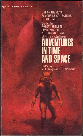 Selections from Adventures in Time and Space by Lewis Padgett, Robert Moore Williams, Maurice A. Hugi, Harry Bates, P. Schuyler Miller, A.E. van Vogt, Raymond J. Healy, Robert A. Heinlein, Ross Rocklynne, J. Francis McComas
