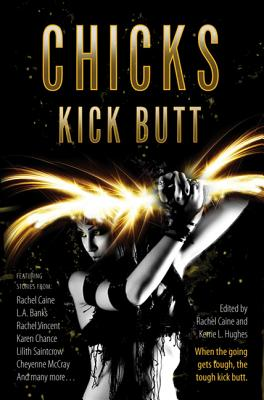 Chicks Kick Butt by Rachel Caine, Kerrie L. Hughes