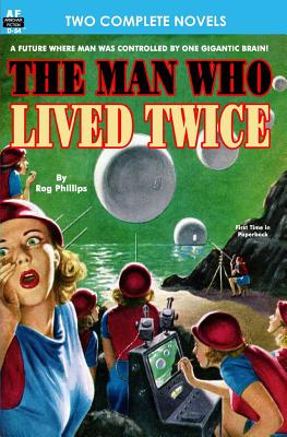 Man Who Lived Twice, The & Valley of the Croen by Rog Phillips, Lee Tarbell