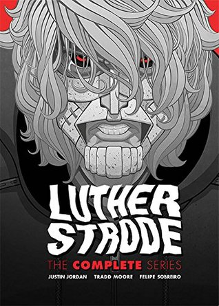 Luther Strode: The Complete Series by Justin Jordan, Tradd Moore, Felipe Sobreiro
