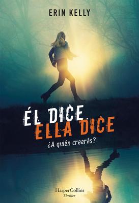 Él Dice. Ella Dice (He Said, She Said - Spanish Edition) by Erin Kelly