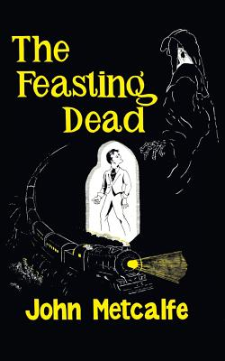 The Feasting Dead (Valancourt 20th Century Classics) by John Metcalfe