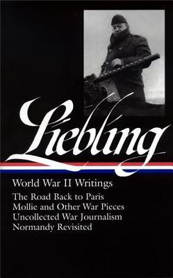 A.J. Liebling: World War II Writings by A.J. Liebling, Pete Hamill
