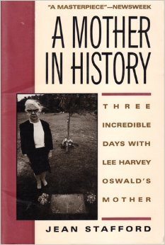 A Mother in History: Three Incredible Days with Lee Harvey Oswald's Mother by Jean Stafford