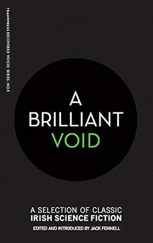 A Brilliant Void: A Selection of Classic Irish Science Fiction by Fitz-James O'Brien, Jack Fennell, George William Russell, Dorothy Macardle