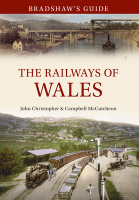 Bradshaw's Guide the Railways of Wales: Volume 7 by John Christopher, Campbell McCutcheon
