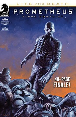 Prometheus: Life and Death - Final Conflict by Dan Abnett, David Palumbo, Brian Thies, Rain Beredo