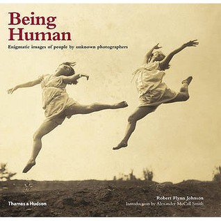 Being Human: Enigmatic Images of People by Unknown Photographers by Alexander McCall Smith, Robert Flynn Johnson