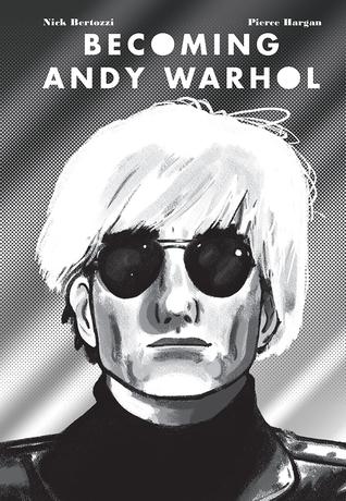 Becoming Andy Warhol by Pierce Hargan, Nick Bertozzi