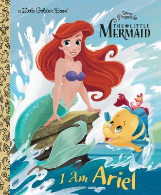 I Am Ariel (Disney Princess) by Andrea Posner-Sanchez