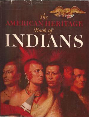 The American Heritage Book of Indians by William Brandon