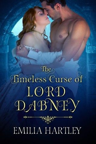 The Timeless Curse of Lord Dabney by Emilia Hartley