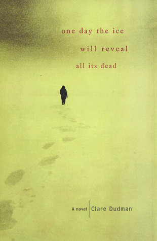 One Day the Ice Will Reveal All Its Dead by Clare Dudman