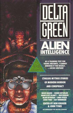 Delta Green: Alien Intelligence by Dennis Detwiller, Bruce Baugh, John Tynes, Greg Stolze, Adam Scott Glancy, Ray Winninger, Bob Kruger, Blair Reynolds
