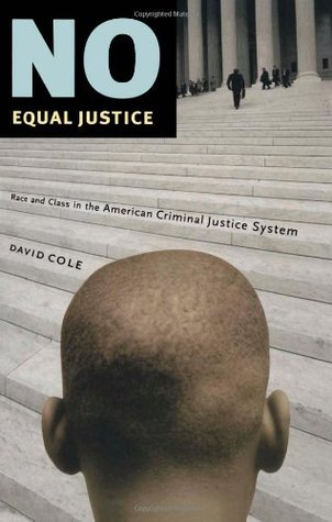 No Equal Justice: Race and Class in the American Criminal Justice System by David Cole