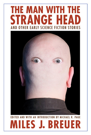 The Man with the Strange Head and Other Early Science Fiction Stories by Miles John Breuer, Michael R. Page
