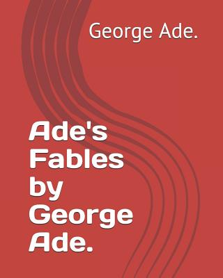 Ade's Fables by George Ade. by George Ade