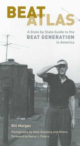Beat Atlas: A State-by-State Guide to the Beat Generation by Allen Ginsberg, Bill Morgan, Nancy Peters