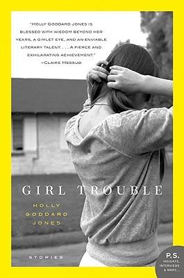 Girl Trouble by Holly Goddard Jones