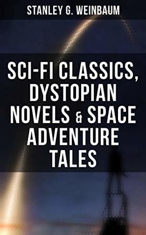 STANLEY WEINBAUM: Sci-Fi Classics, Dystopian Novels & Space Adventure Tales by Stanley G. Weinbaum