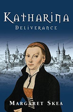 Katharina: Deliverance by Margaret Skea