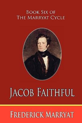 Jacob Faithful (Book Six of the Marryat Cycle) by Frederick Marryat