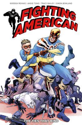 Fighting American Vol. 2: The Ties That Bind by Gordon Rennie