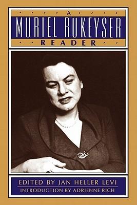 A Muriel Rukeyser Reader by Muriel Rukeyser, Jan Heller Levi