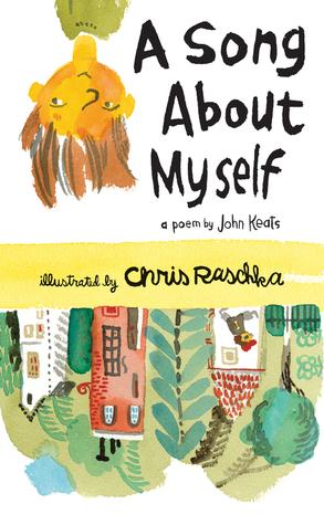 A Song about Myself by John Keats, Chris Raschka