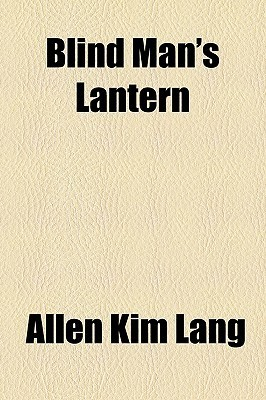 Blind Man's Lantern by Allen Kim Lang