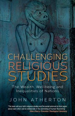 Challenging Religious Studies: The Wealth, Wellbeing and Inequalities of Nations by John Atherton