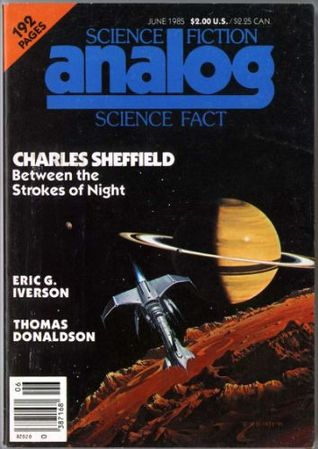 Analog Science Fiction and Fact, June 1985 by Stanley Schmidt, Thomas Donaldson, Walter L. Fisher, Robert Chilson, Geoffrey A. Landis, Dana Lombardy, William F. Wu, Charles Shefield, Charles Sheffield, Bill Johnson