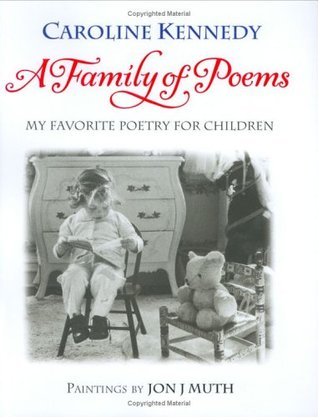 A Family of Poems: My Favorite Poetry for Children by Caroline Kennedy, Jon J. Muth