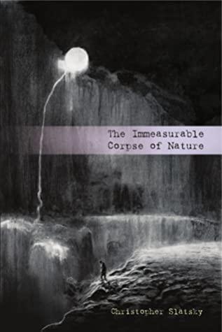 The Immeasurable Corpse of Nature by Christopher Slatsky, Käthe Kollwitz, Vergvoktre, Jon Padgett, Kristine Ong Muslim