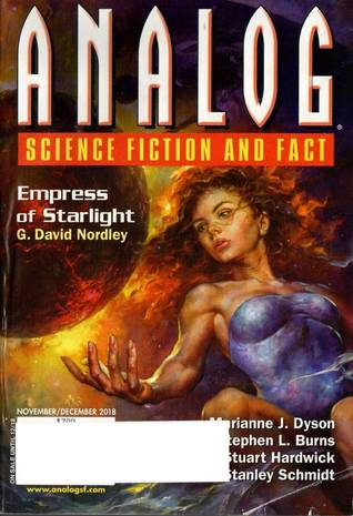 Analog Science Fiction and Fact November/December 2018 by Stanley Schmidt, Cynthia Ward, Bruce McAllister, Marissa Lingen, Tom Jolly, C. Stuart Hardwick, Filip Wiltgren, Stephen L. Burns, Jerry Oltion, J. T. Sharrah, Jay Parks, Sarina Dorie, G. David Nordley, Joyce Schmidt, Eric James Stone, Trevor Quachri, Rich Larson, Christopher McKitterick, Christopher L. Bennett