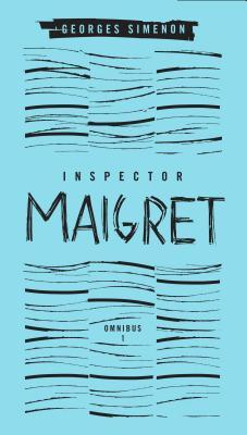 Inspector Maigret Omnibus: Volume 1: Pietr the Latvian; The Hanged Man of Saint-Pholien; The Carter of 'La Providence'; The Grand Banks Café by Georges Simenon