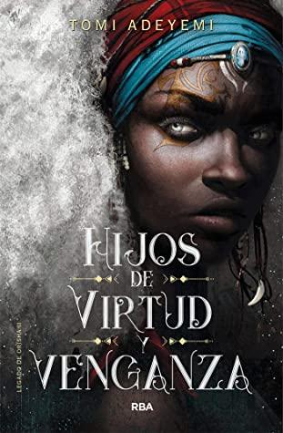 Hijos de virtud y venganza (Hijos de sangre y hueso) by Tomi Adeyemi, Ana Mata Buil